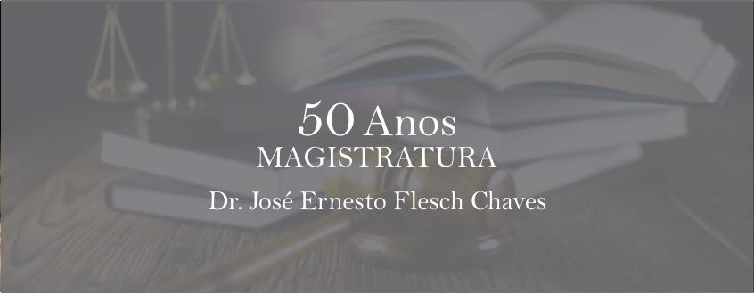 50 Anos de Magistratura do Dr. José Ernesto Flesch Chaves